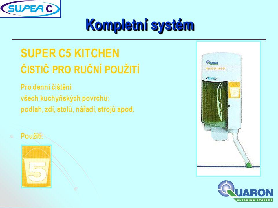 Kompletní systém SUPER C5 KITCHEN ČISTIČ PRO RUČNÍ POUŽITÍ Pro denní čištění všech kuchyňských povrchů: podlah, zdí, stolů, nářadí, strojů apod. Použi