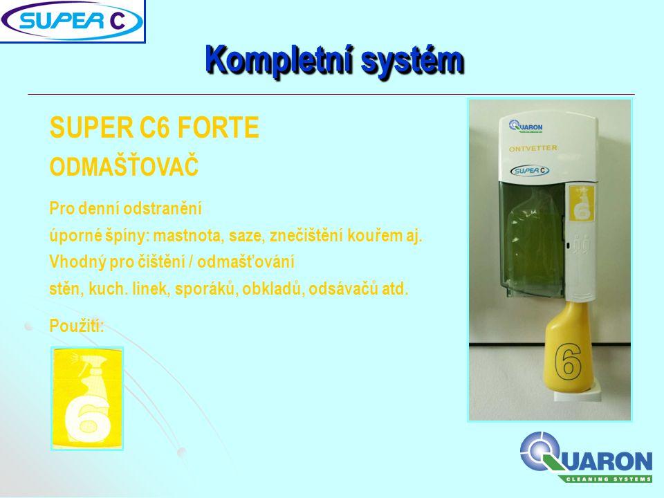Kompletní systém SUPER C6 FORTE ODMAŠŤOVAČ Pro denní odstranění úporné špíny: mastnota, saze, znečištění kouřem aj. Vhodný pro čištění / odmašťování s