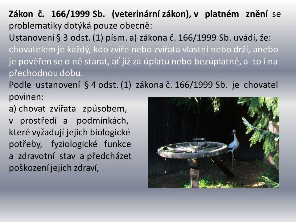 Zákon č. 166/1999 Sb. (veterinární zákon), v platném znění se problematiky dotýká pouze obecně: Ustanovení § 3 odst. (1) písm. a) zákona č. 166/1999 S