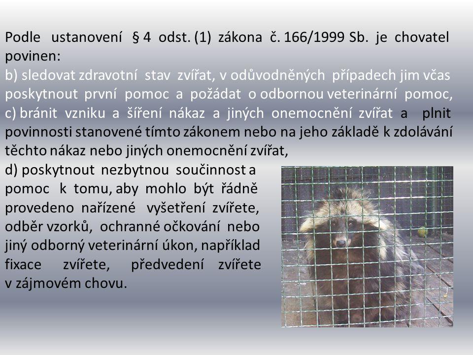 Podle ustanovení § 4 odst. (1) zákona č. 166/1999 Sb. je chovatel povinen: b) sledovat zdravotní stav zvířat, v odůvodněných případech jim včas poskyt