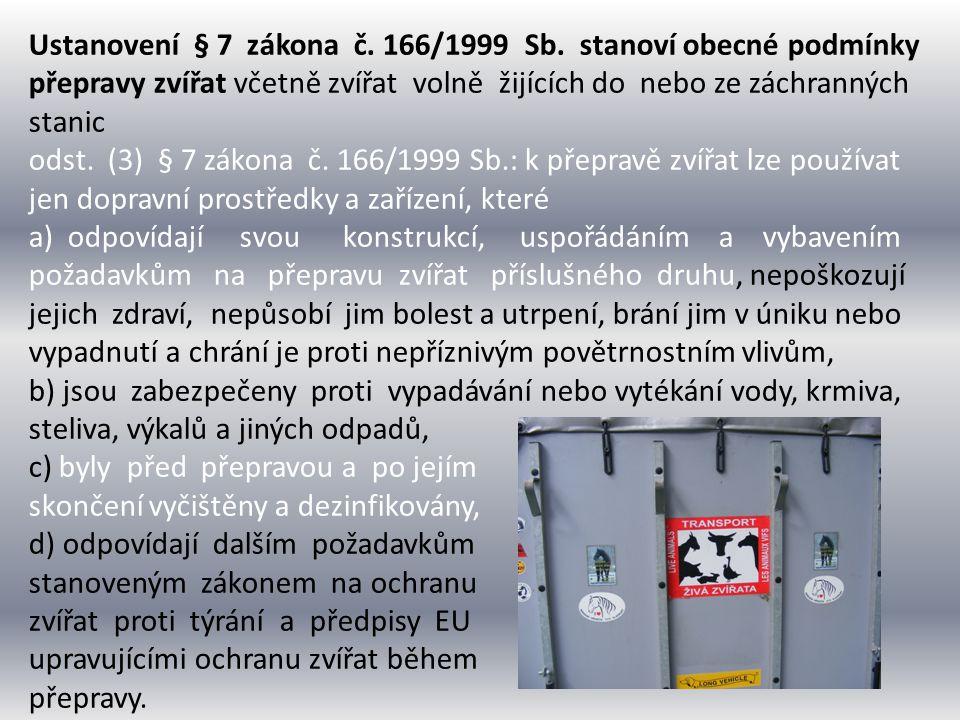 Ustanovení § 7 zákona č. 166/1999 Sb. stanoví obecné podmínky přepravy zvířat včetně zvířat volně žijících do nebo ze záchranných stanic odst. (3) § 7