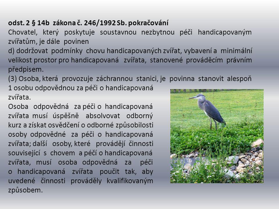 odst. 2 § 14b zákona č. 246/1992 Sb. pokračování Chovatel, který poskytuje soustavnou nezbytnou péči handicapovaným zvířatům, je dále povinen d) dodrž