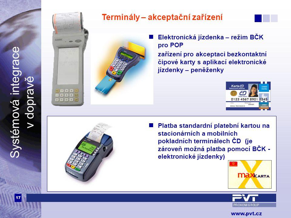 17 www.pvt.cz Systémová integrace v dopravě  Elektronická jízdenka – režim BČK pro POP zařízení pro akceptaci bezkontaktní čipové karty s aplikací el