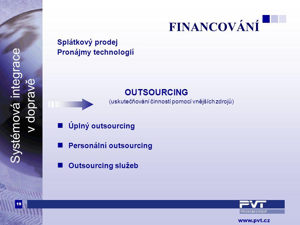 19 www.pvt.cz Systémová integrace v dopravě FINANCOVÁNÍ Splátkový prodej Pronájmy technologií OUTSOURCING (uskutečňování činností pomocí vnějších zdro