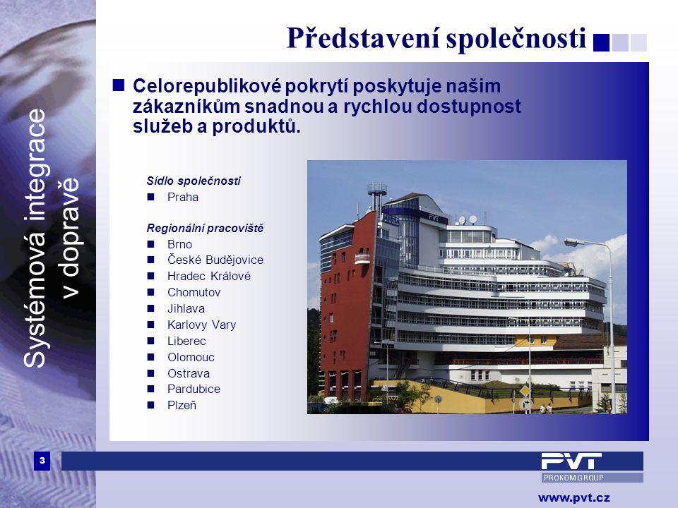 3 www.pvt.cz Systémová integrace v dopravě Představení společnosti  Celorepublikové pokrytí poskytuje našim zákazníkům snadnou a rychlou dostupnost služeb a produktů.
