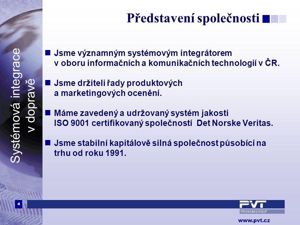 4 www.pvt.cz Systémová integrace v dopravě Představení společnosti  Jsme významným systémovým integrátorem v oboru informačních a komunikačních technologií v ČR.