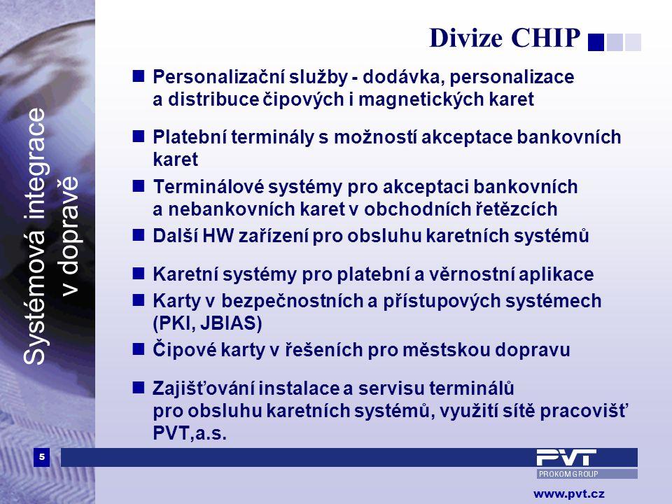 5 www.pvt.cz Systémová integrace v dopravě Divize CHIP  Personalizační služby - dodávka, personalizace a distribuce čipových i magnetických karet  P