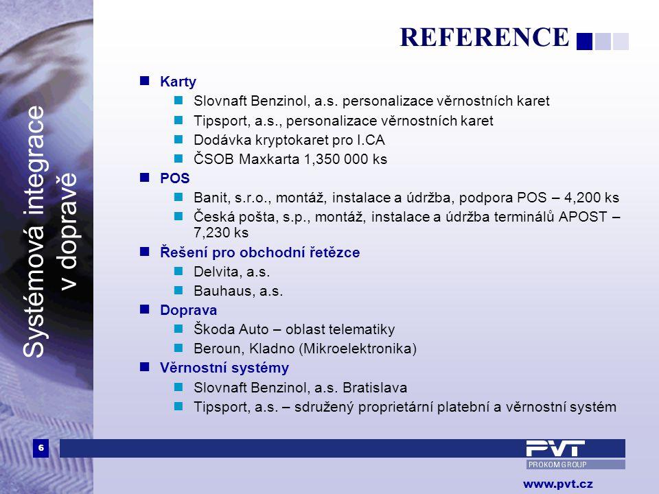 6 www.pvt.cz Systémová integrace v dopravě REFERENCE  Karty  Slovnaft Benzinol, a.s. personalizace věrnostních karet  Tipsport, a.s., personalizace