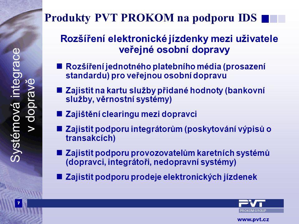 7 www.pvt.cz Systémová integrace v dopravě Produkty PVT PROKOM na podporu IDS Rozšíření elektronické jízdenky mezi uživatele veřejné osobní dopravy 
