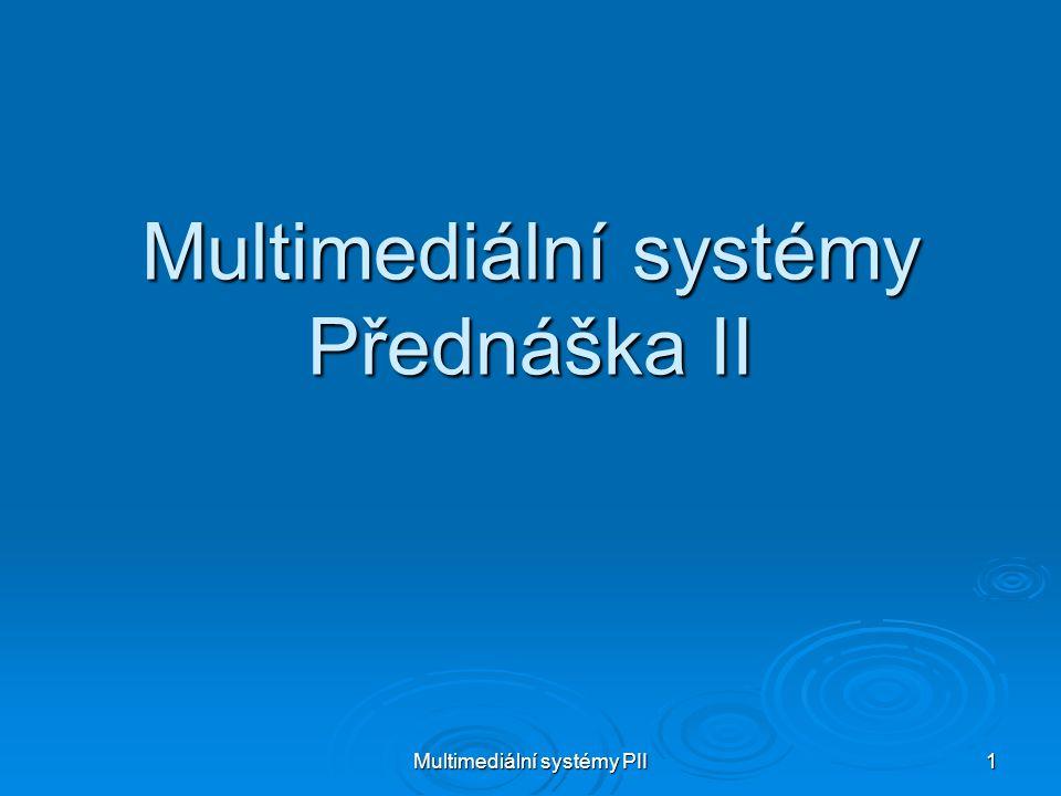 Multimediální systémy PII 1 Multimediální systémy Přednáška II