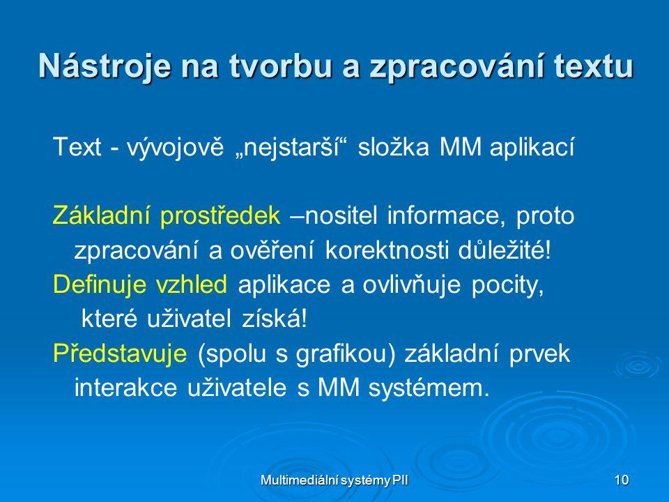 """Multimediální systémy PII 10 Nástroje na tvorbu a zpracování textu Text - vývojově """"nejstarší složka MM aplikací Základní prostředek –nositel informace, proto zpracování a ověření korektnosti důležité."""