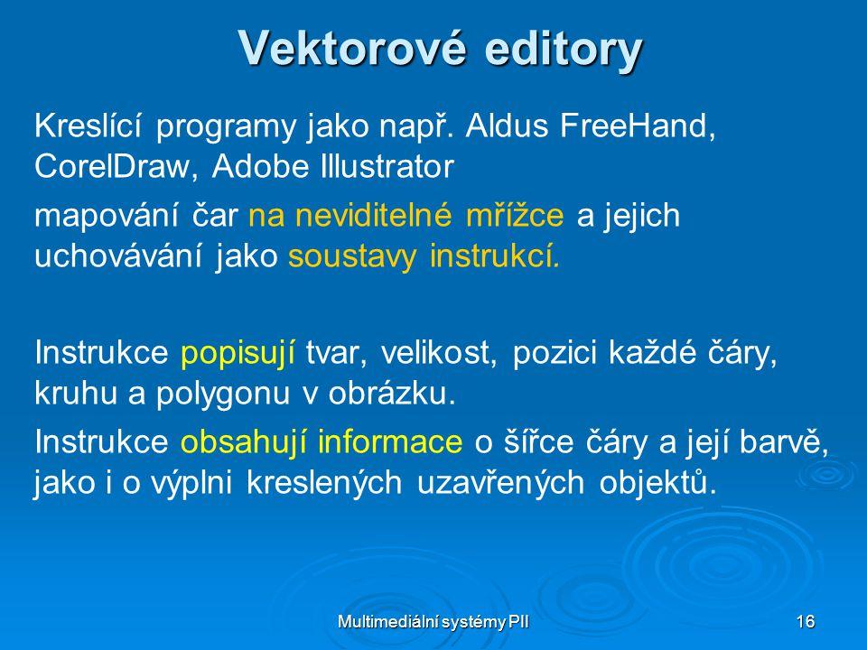 Multimediální systémy PII 16 Vektorové editory Kreslící programy jako např.