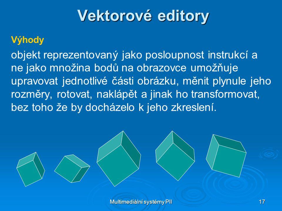 Multimediální systémy PII 17 Vektorové editory Výhody objekt reprezentovaný jako posloupnost instrukcí a ne jako množina bodů na obrazovce umožňuje upravovat jednotlivé části obrázku, měnit plynule jeho rozměry, rotovat, naklápět a jinak ho transformovat, bez toho že by docházelo k jeho zkreslení.
