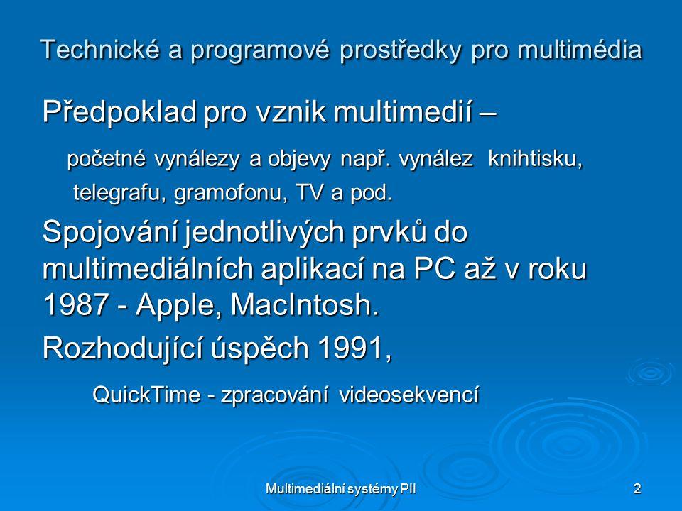 Multimediální systémy PII 2 Technické a programové prostředky pro multimédia Předpoklad pro vznik multimedií – početné vynálezy a objevy např.