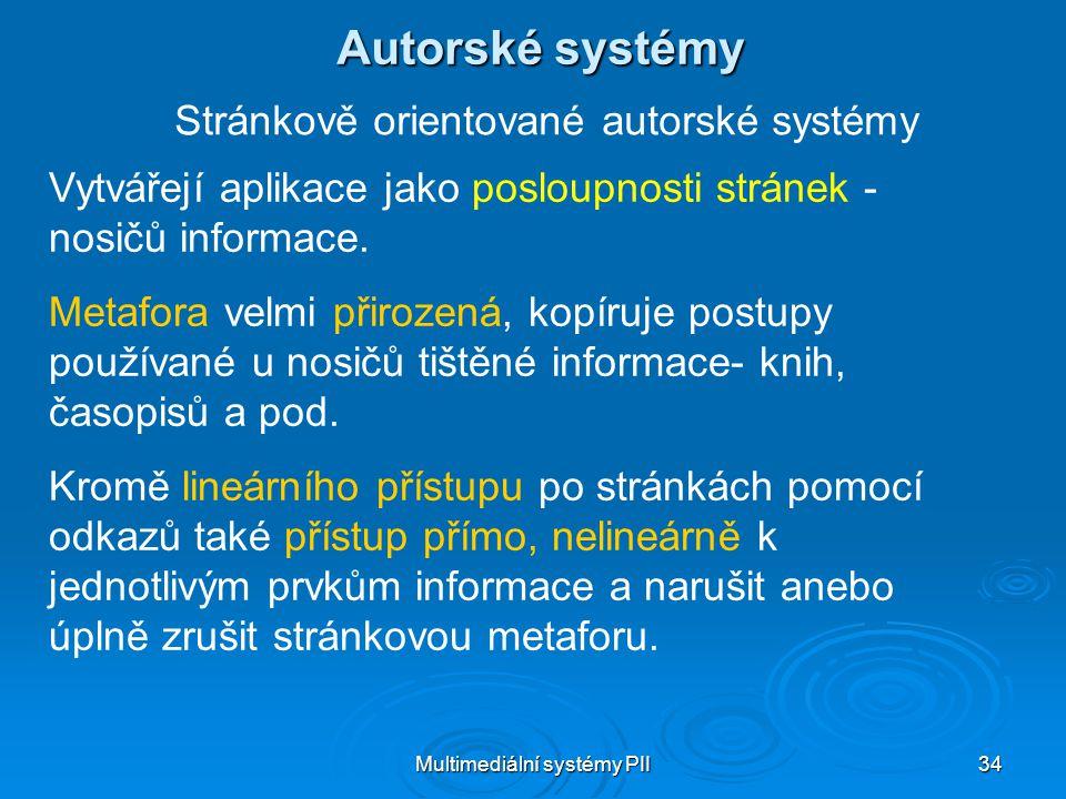 Multimediální systémy PII 34 Autorské systémy Stránkově orientované autorské systémy Vytvářejí aplikace jako posloupnosti stránek - nosičů informace.