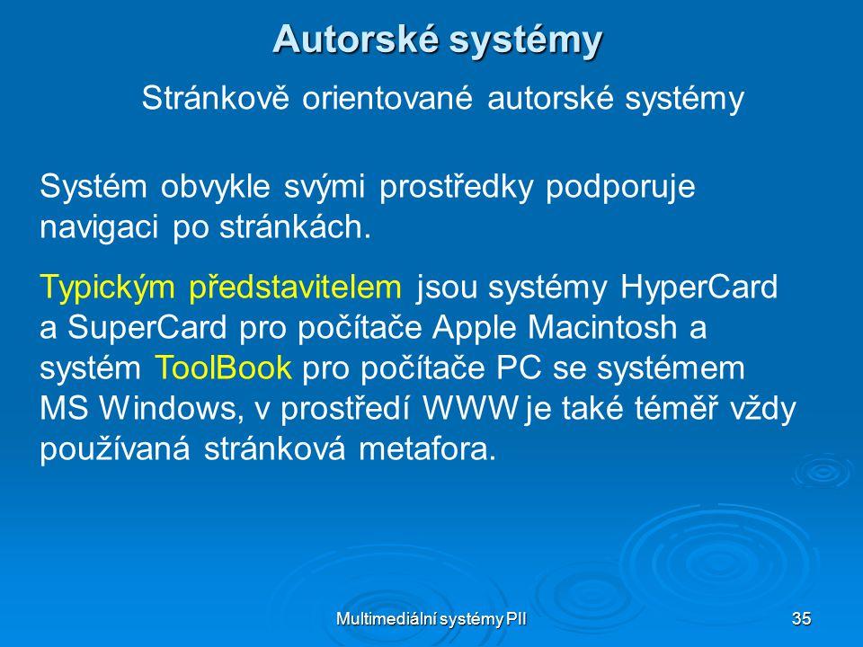 Multimediální systémy PII 35 Autorské systémy Stránkově orientované autorské systémy Systém obvykle svými prostředky podporuje navigaci po stránkách.