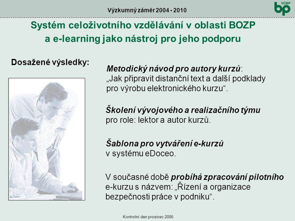 Výzkumný záměr 2004 - 2010 Kontrolní den prosinec 2006 Školení vývojového a realizačního týmu pro role: lektor a autor kurzů. Systém celoživotního vzd