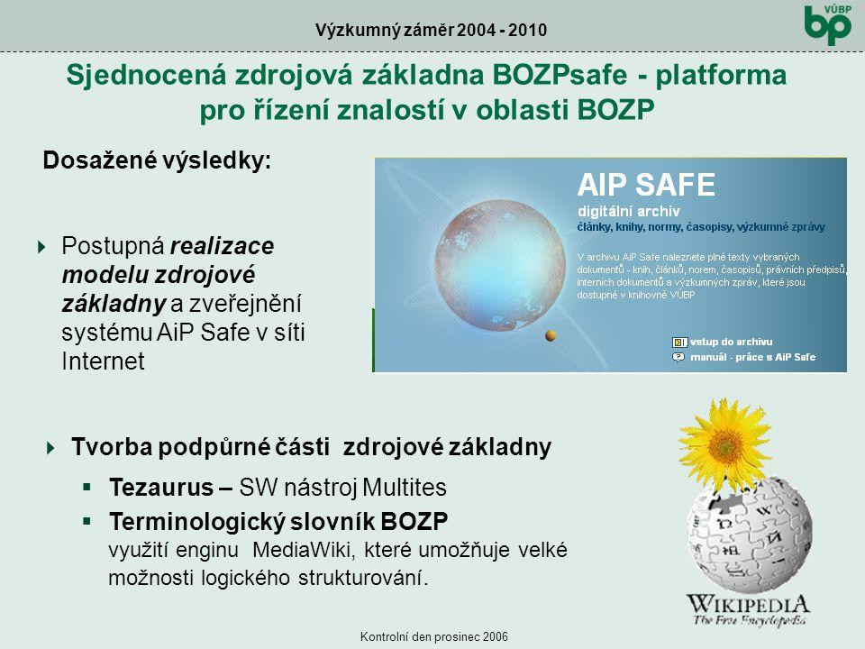 Výzkumný záměr 2004 - 2010 Kontrolní den prosinec 2006 Sjednocená zdrojová základna BOZPsafe - platforma pro řízení znalostí v oblasti BOZP Dosažené v