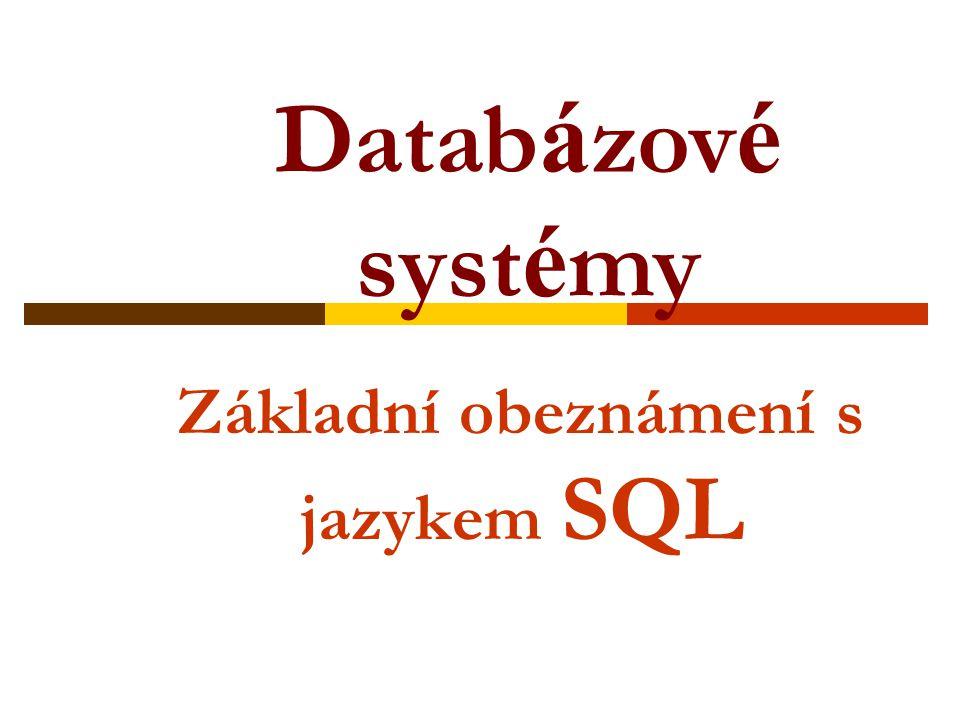 Základní obeznámení s jazykem SQL Datab á zov é syst é my