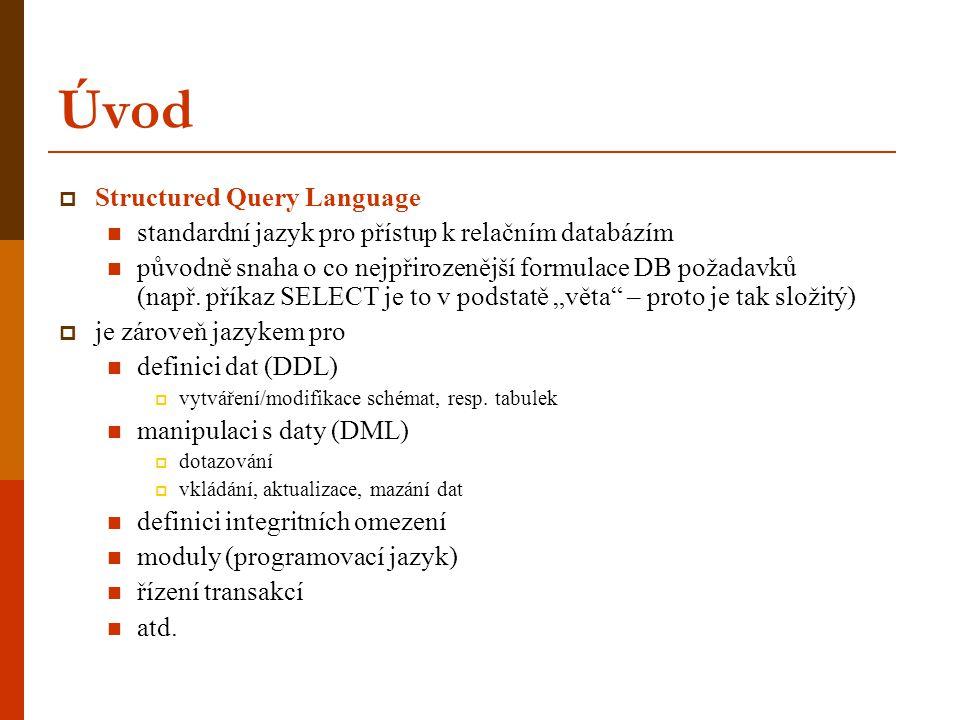 Úvod  Structured Query Language  standardní jazyk pro přístup k relačním databázím  původně snaha o co nejpřirozenější formulace DB požadavků (např