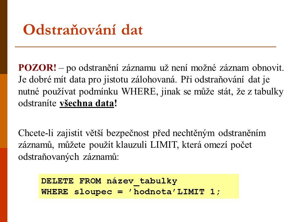 Odstraňování dat POZOR! – po odstranění záznamu už není možné záznam obnovit. Je dobré mít data pro jistotu zálohovaná. Při odstraňování dat je nutné