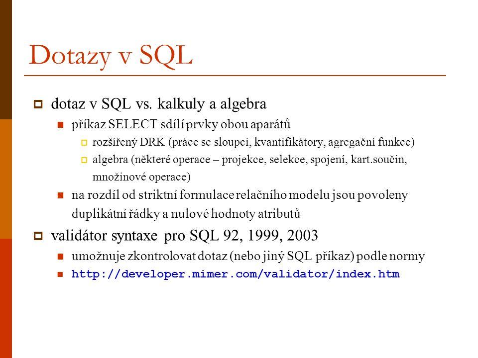 Dotazy v SQL  dotaz v SQL vs. kalkuly a algebra  příkaz SELECT sdílí prvky obou aparátů  rozšířený DRK (práce se sloupci, kvantifikátory, agregační