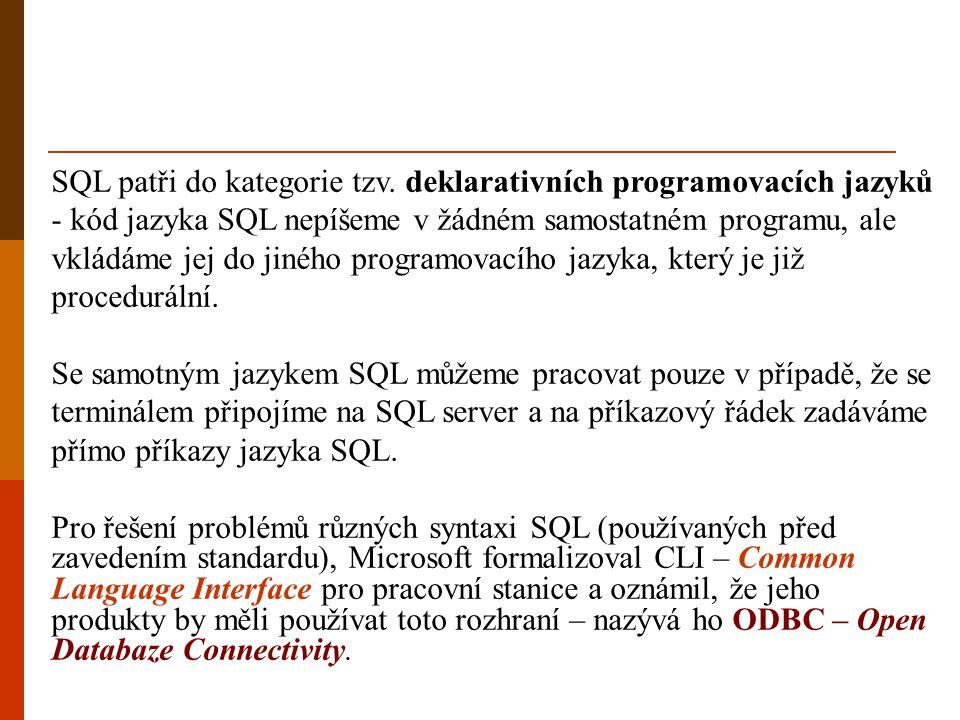SQL patři do kategorie tzv. deklarativních programovacích jazyků - kód jazyka SQL nepíšeme v žádném samostatném programu, ale vkládáme jej do jiného p