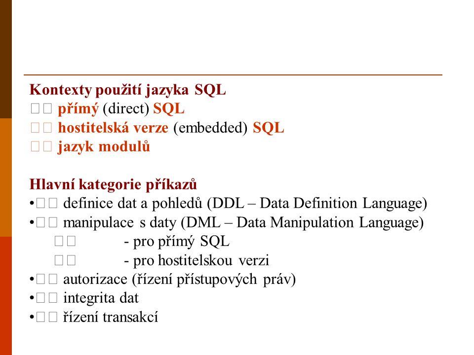 Kontexty použití jazyka SQL přímý (direct) SQL hostitelská verze (embedded) SQL jazyk modulů Hlavní kategorie příkazů • definice dat a pohledů (DDL –