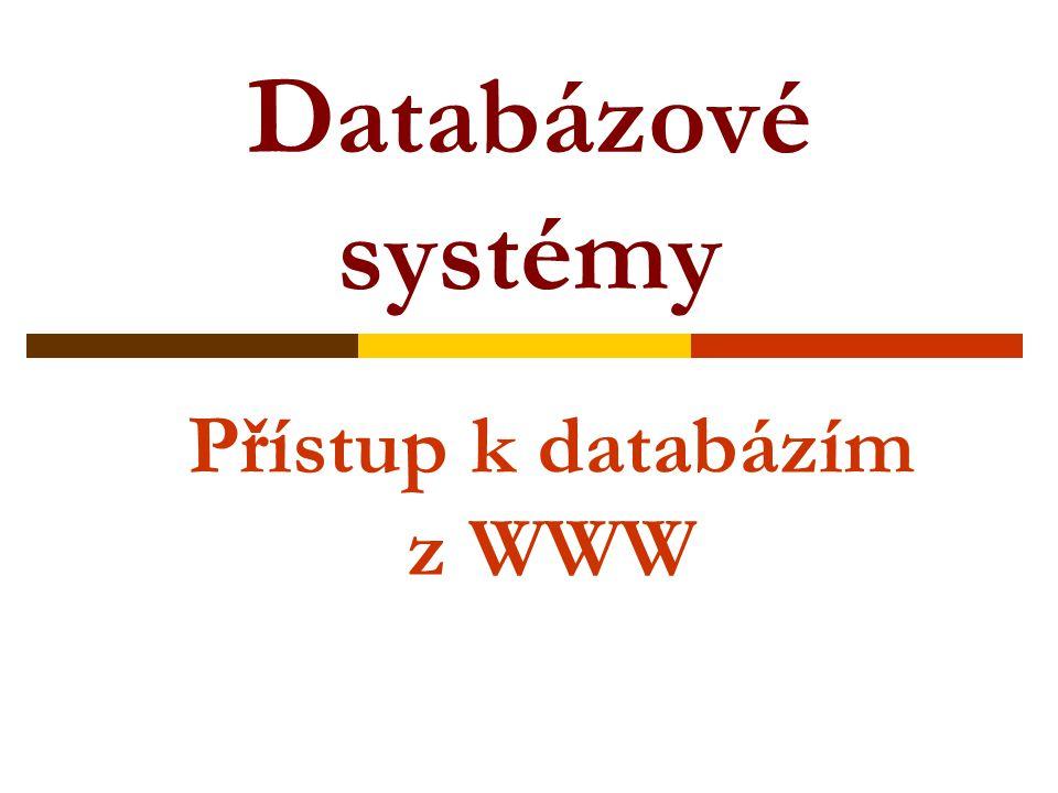Databázové systémy Přístup k databázím z WWW