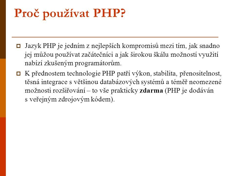 Proč používat PHP?  Jazyk PHP je jedním z nejlepších kompromisů mezi tím, jak snadno jej můžou používat začátečníci a jak širokou škálu možností využ