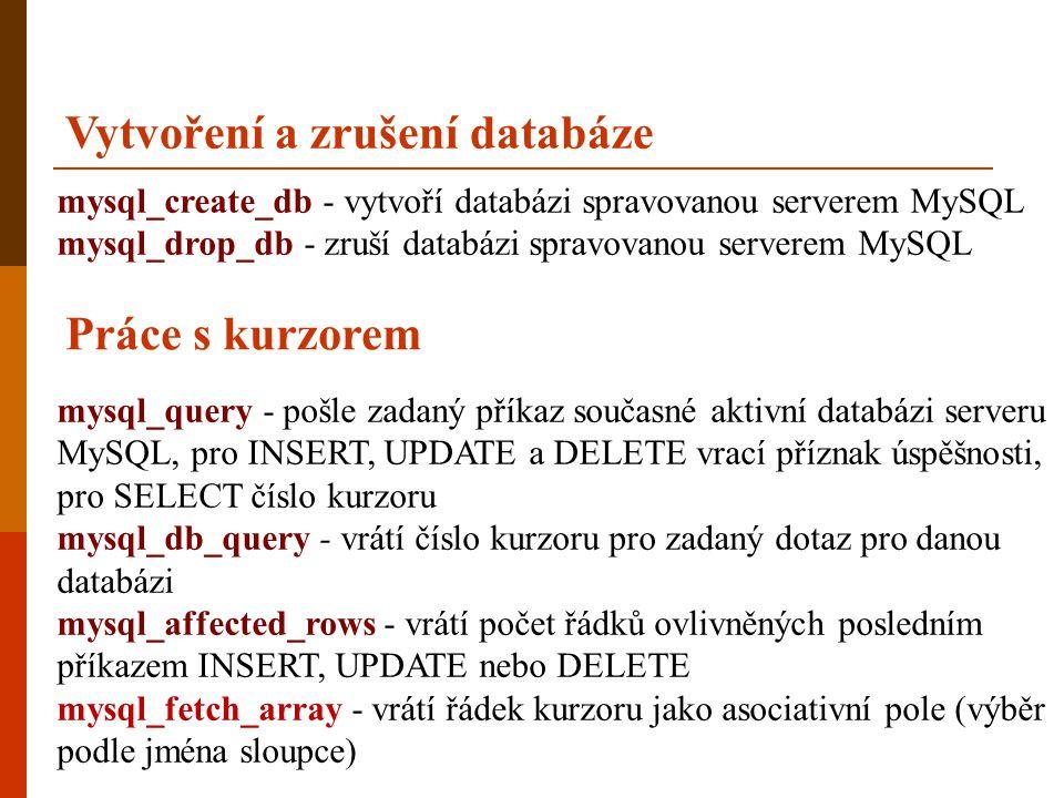 Vytvoření a zrušení databáze mysql_create_db - vytvoří databázi spravovanou serverem MySQL mysql_drop_db - zruší databázi spravovanou serverem MySQL P