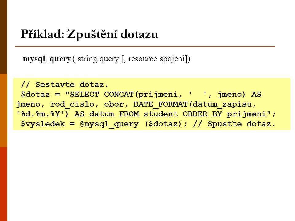 Příklad: Zpuštění dotazu mysql_query ( string query [, resource spojeni]) // Sestavte dotaz. $dotaz =