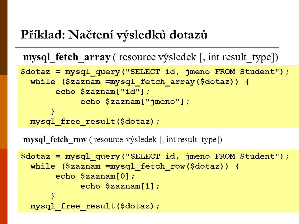 Příklad: Načtení výsledků dotazů mysql_fetch_array ( resource výsledek [, int result_type]) $dotaz = mysql_query(