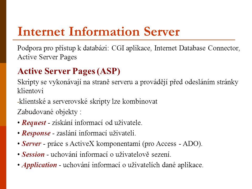 Internet Information Server Podpora pro přístup k databázi: CGI aplikace, Internet Database Connector, Active Server Pages Skripty se vykonávají na st