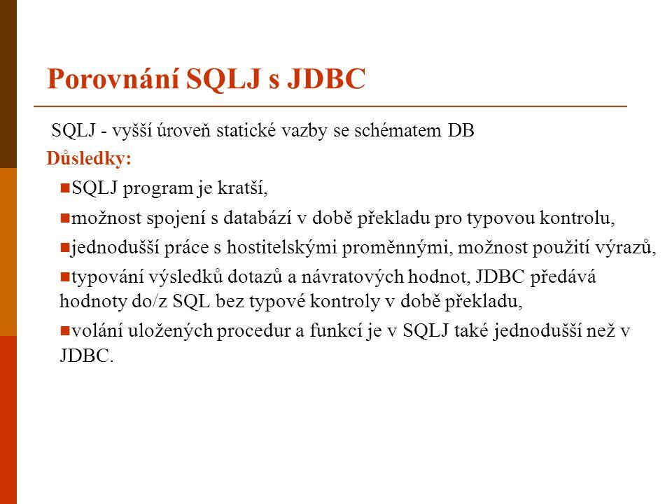 SQLJ - vyšší úroveň statické vazby se schématem DB Důsledky:  SQLJ program je kratší,  možnost spojení s databází v době překladu pro typovou kontro