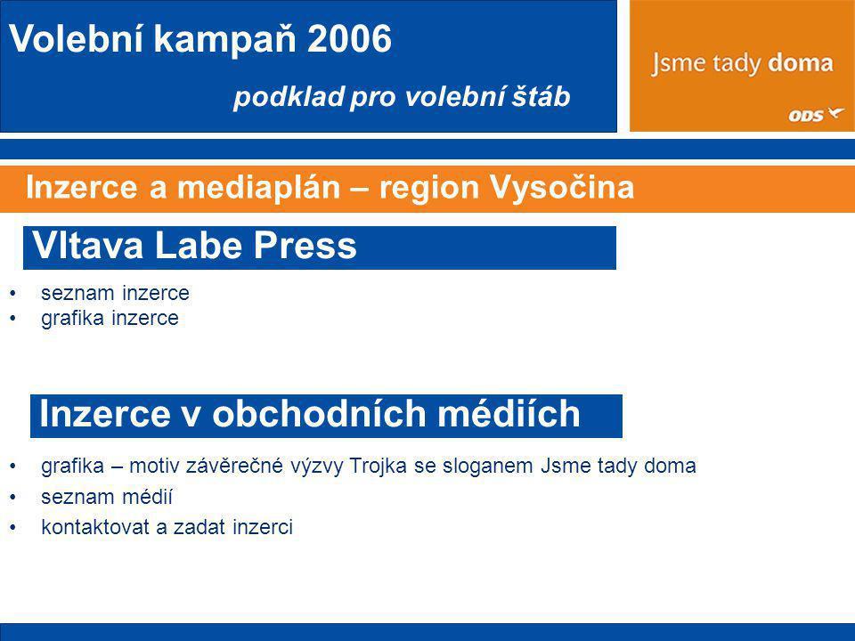 Volební kampaň 2006 podklad pro volební štáb Inzerce a mediaplán – region Vysočina •seznam inzerce •grafika inzerce Vltava Labe Press Inzerce v obchodních médiích •grafika – motiv závěrečné výzvy Trojka se sloganem Jsme tady doma •seznam médií •kontaktovat a zadat inzerci