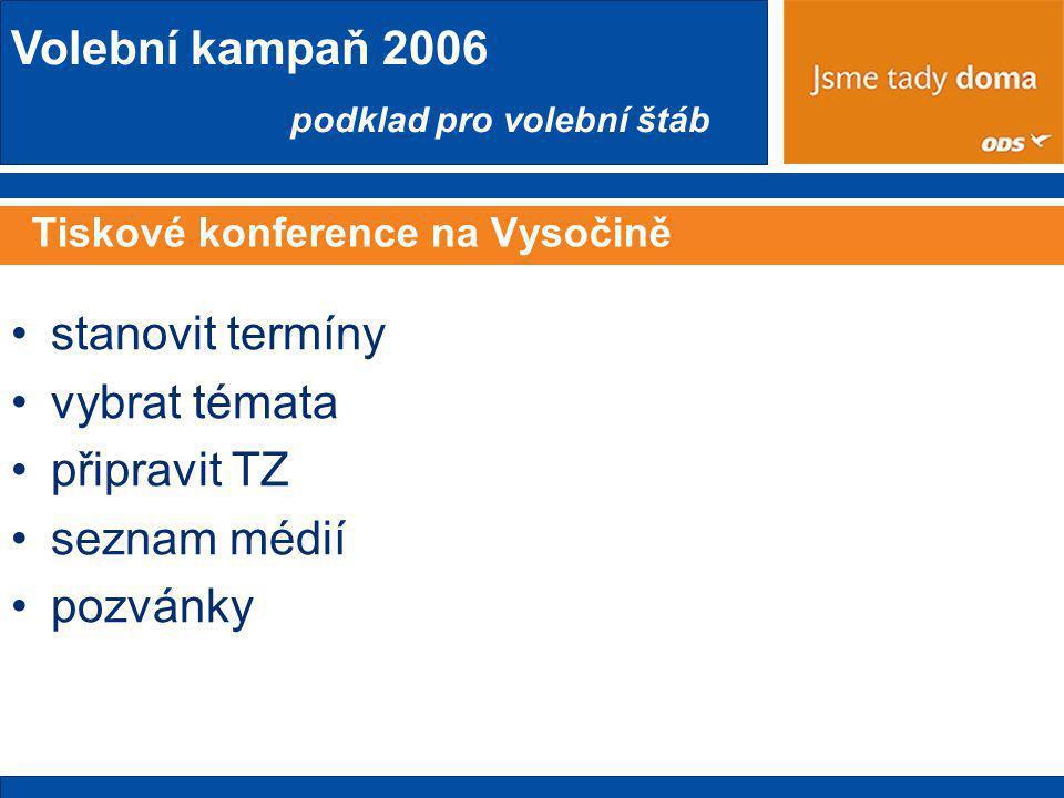 Volební kampaň 2006 podklad pro volební štáb Tiskové konference na Vysočině •stanovit termíny •vybrat témata •připravit TZ •seznam médií •pozvánky