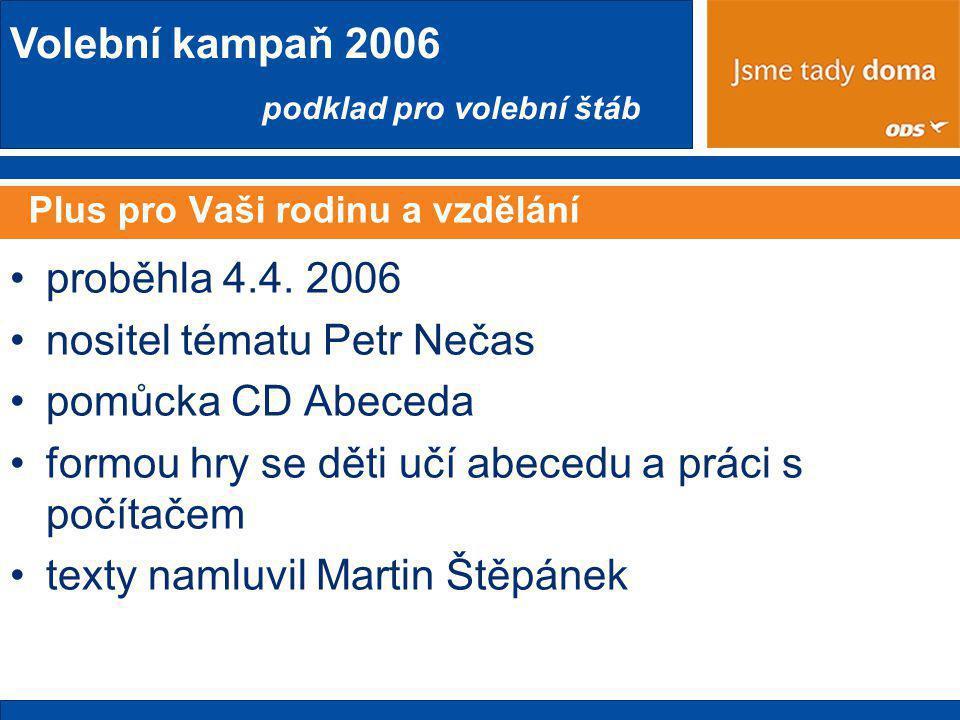 Volební kampaň 2006 podklad pro volební štáb Plus pro Vaši rodinu a vzdělání •proběhla 4.4.