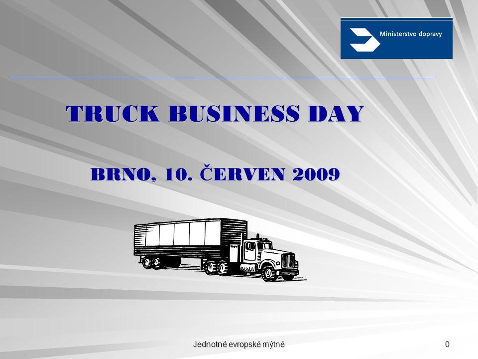 Jednotné evropské mýtné 0 TRUCK BUSINESS DAY BRNO, 10. Č ERVEN 2009