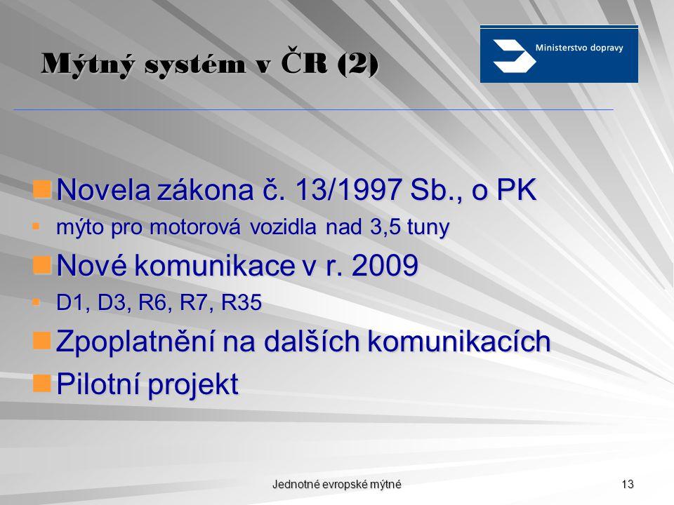 Jednotné evropské mýtné 12 Mýtný systém v Č R (1)  1 090 km D + RS, 172 km silnic I.