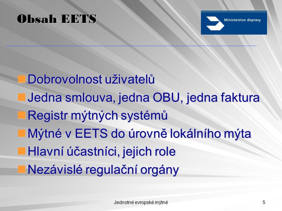Jednotné evropské mýtné 5 Obsah EETS  Dobrovolnost uživatelů  Jedna smlouva, jedna OBU, jedna faktura  Registr mýtných systémů  Mýtné v EETS do úrovně lokálního mýta  Hlavní účastníci, jejich role  Nezávislé regulační orgány