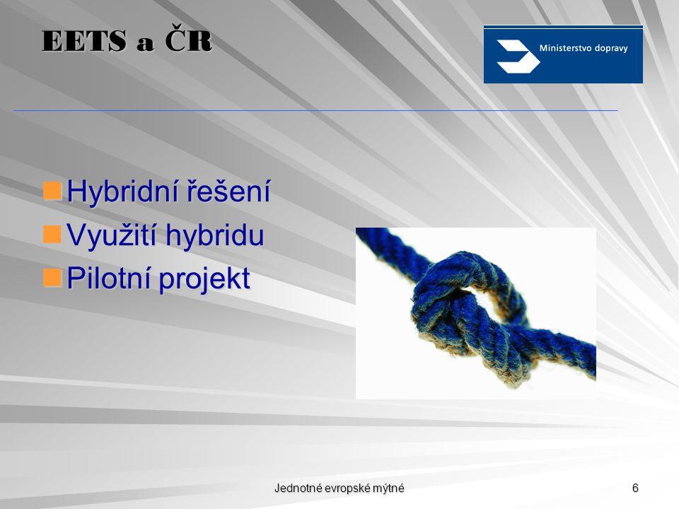 Jednotné evropské mýtné 6 EETS a Č R  Hybridní řešení  Využití hybridu  Pilotní projekt