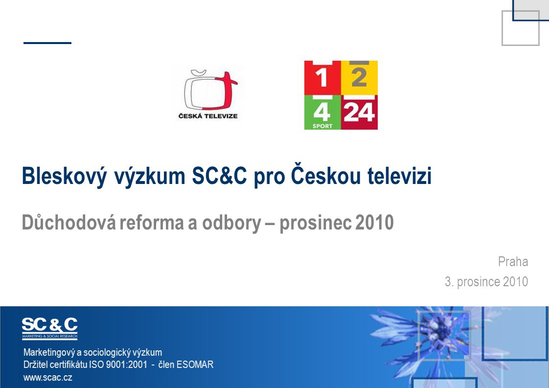 SC & C – Marketing & Social Research Marketingový a sociologický výzkum Držitel certifikátu ISO 9001:2001 - člen ESOMAR www.scac.cz Praha 3. prosince