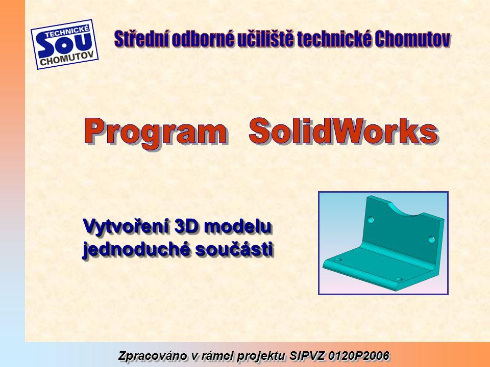 Řešením této úlohy jste zvládli základní principy práce v prostředí SolidWorks, to znamená skicování, kótování, zaoblení hran, přidání a odebrání vysunutím.