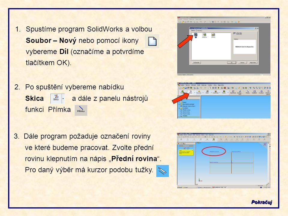 1.Spustíme program SolidWorks a volbou Soubor – Nový nebo pomocí ikony vybereme Díl (označíme a potvrdíme tlačítkem OK).Pokračuj 2.Po spuštění vyberem