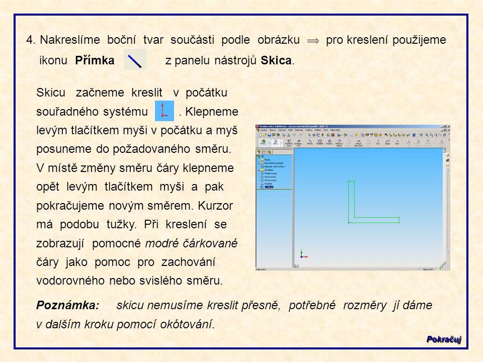 Pokračuj 4. Nakreslíme boční tvar součásti podle obrázku  pro kreslení použijeme ikonu Přímka z panelu nástrojů Skica. Skicu začneme kreslit v počátk