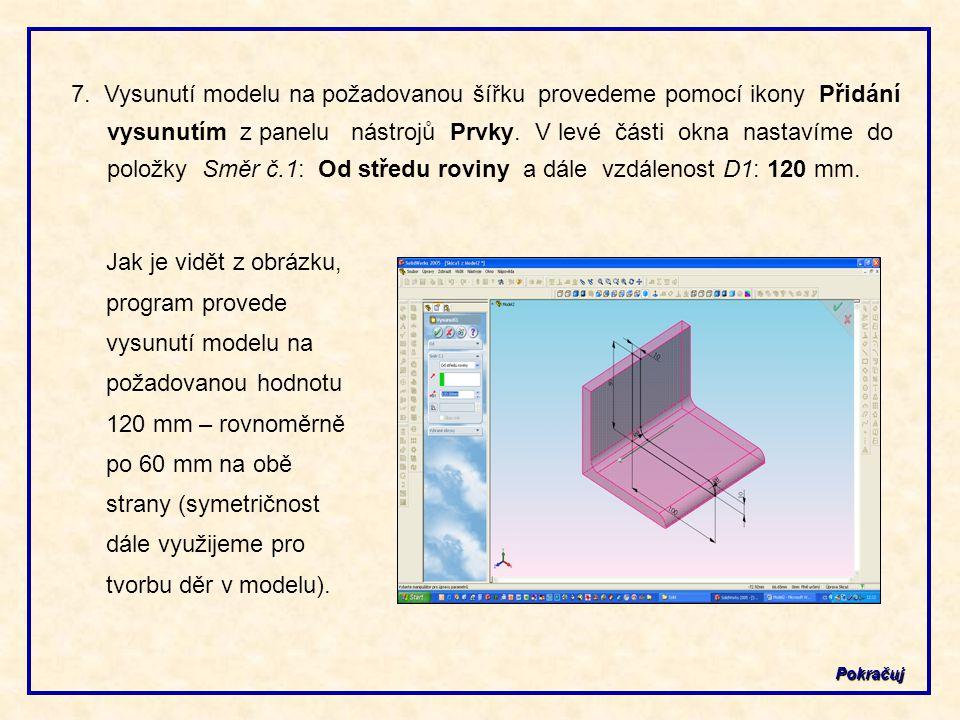 7. Vysunutí modelu na požadovanou šířku provedeme pomocí ikony Přidání vysunutím z panelu nástrojů Prvky. V levé části okna nastavíme do položky Směr