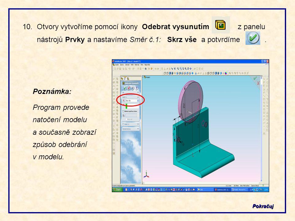 Pokračuj 10. Otvory vytvoříme pomocí ikony Odebrat vysunutím z panelu nástrojů Prvky a nastavíme Směr č.1: Skrz vše a potvrdíme. Poznámka: Program pro