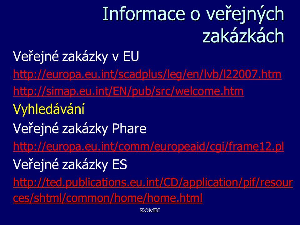 KOMBI Informace o veřejných zakázkách Veřejné zakázky v EU http://europa.eu.int/scadplus/leg/en/lvb/l22007.htm http://simap.eu.int/EN/pub/src/welcome.