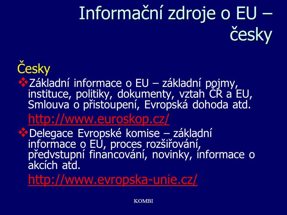 KOMBI Informační zdroje o EU – česky Česky   Základní informace o EU – základní pojmy, instituce, politiky, dokumenty, vztah ČR a EU, Smlouva o přis